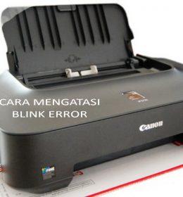 Cara Mengatasi Blink Error Pada Printer Canon IP2770
